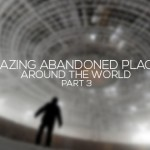Amazing Abandoned Places Around the World – Part3