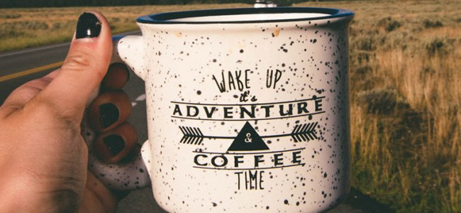 Wake Up It's Adventure & Coffee Time!