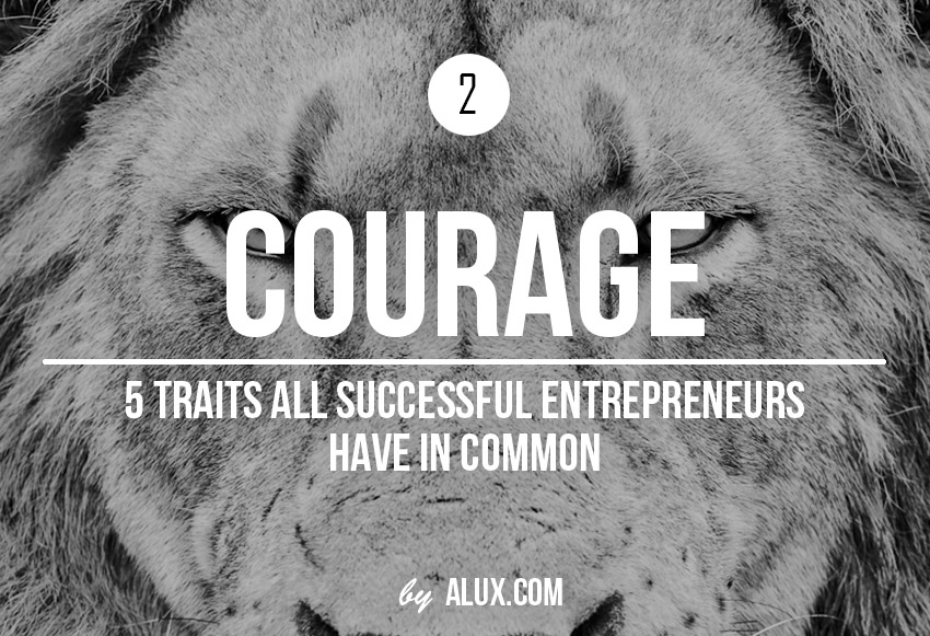 5 Traits Successful Entrepreneurs Have in Common courage
