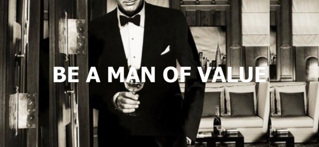 Be a man of value!