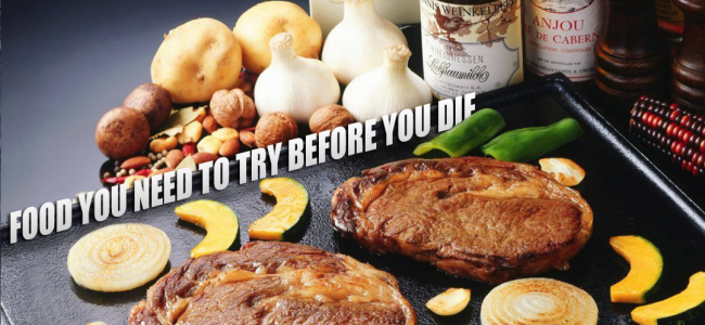Food You Need To Try Before You Die