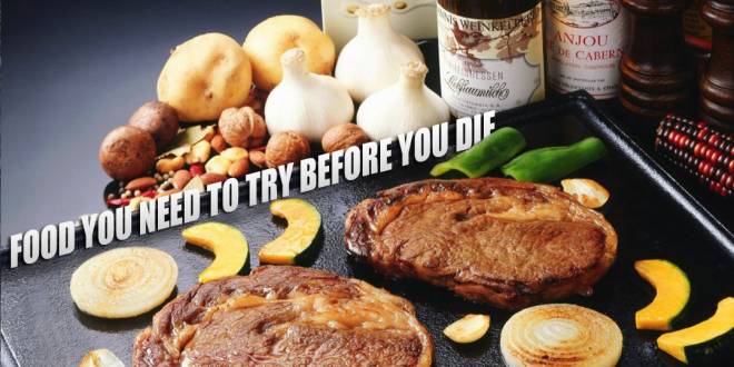 Food You Need To Try Before You Die 2013
