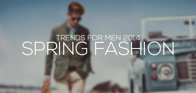 Spring Fashion Trends For Men 2014