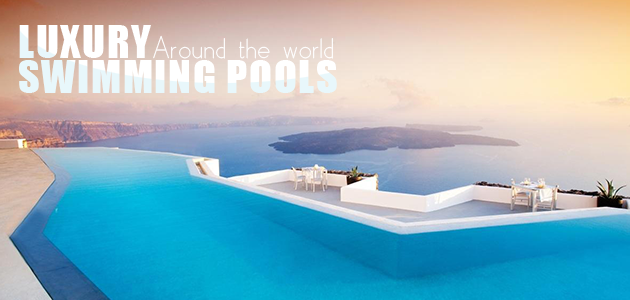 Luxury Swimming Pools Around The World