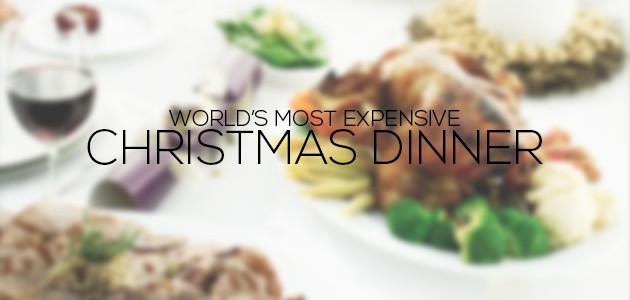 Most Expensive Christmas Dinner in the World