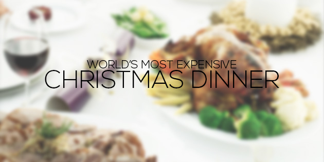 most expensive christmas dinner in the world. Black Bedroom Furniture Sets. Home Design Ideas