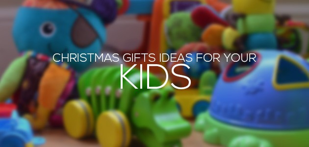 Christmas Gifts Ideas for Your Kids
