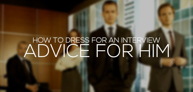 How to dress for an interview | Advice for HIM