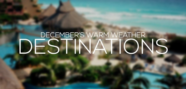 Warm Weather Destinations for December