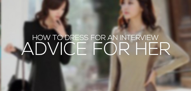How to dress for an interview | Advice for HER
