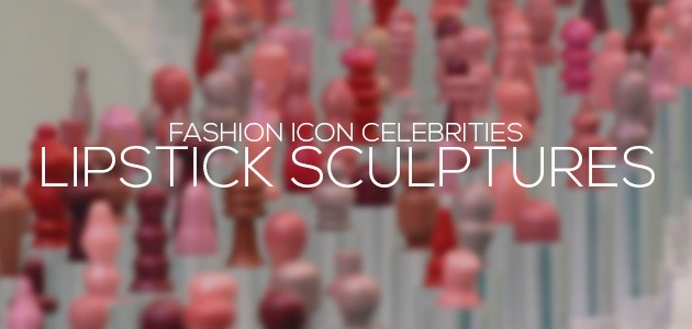 Lipstick Sculptures of Fashion Icon Celebrities