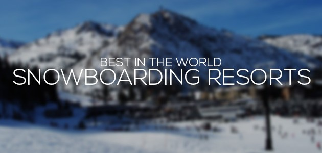 Best Snowboarding Resorts in the World