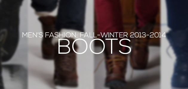 Boots For Fall-Winter 2013-2014 | Men's Fashion