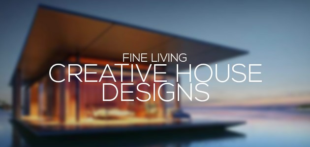 Creative House Designs | Fine Living