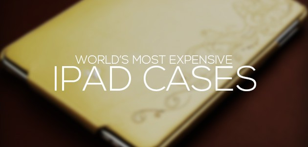 Most Expensive iPad Cases in the World
