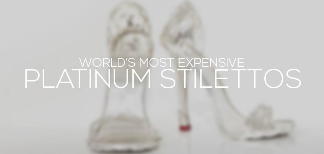Most Expensive Platinum Stilettos in the World