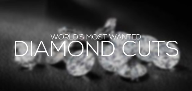 Most Wanted Diamond Cuts In The World