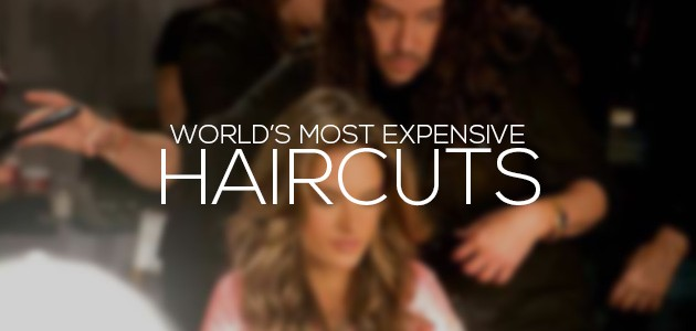 Most Expensive Haircuts in the World