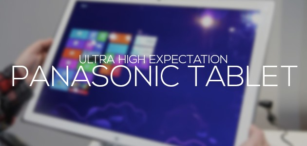 Panasonic Tablet | Ultra High Expectation