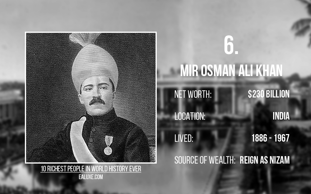 10 richest people in world history to ever live with most money ealuxe Mir Osman Ali Khan – Net Worth