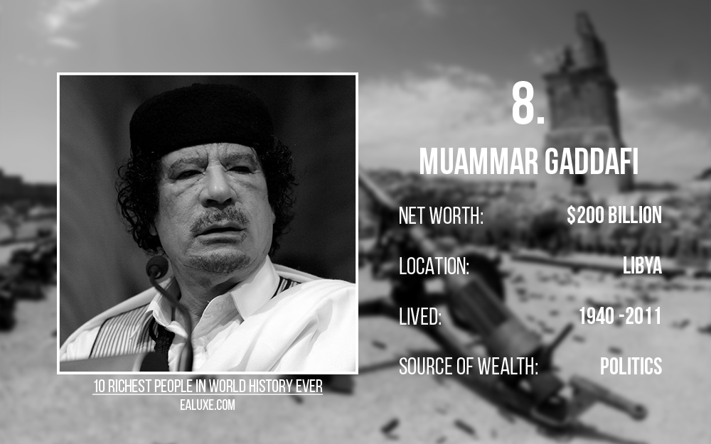 10 richest people in world history to ever live with most money ealuxe Muammar Gaddafi libya money rich net worth