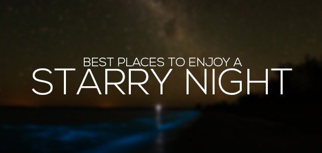 Best Places to Enjoy A Starry Night