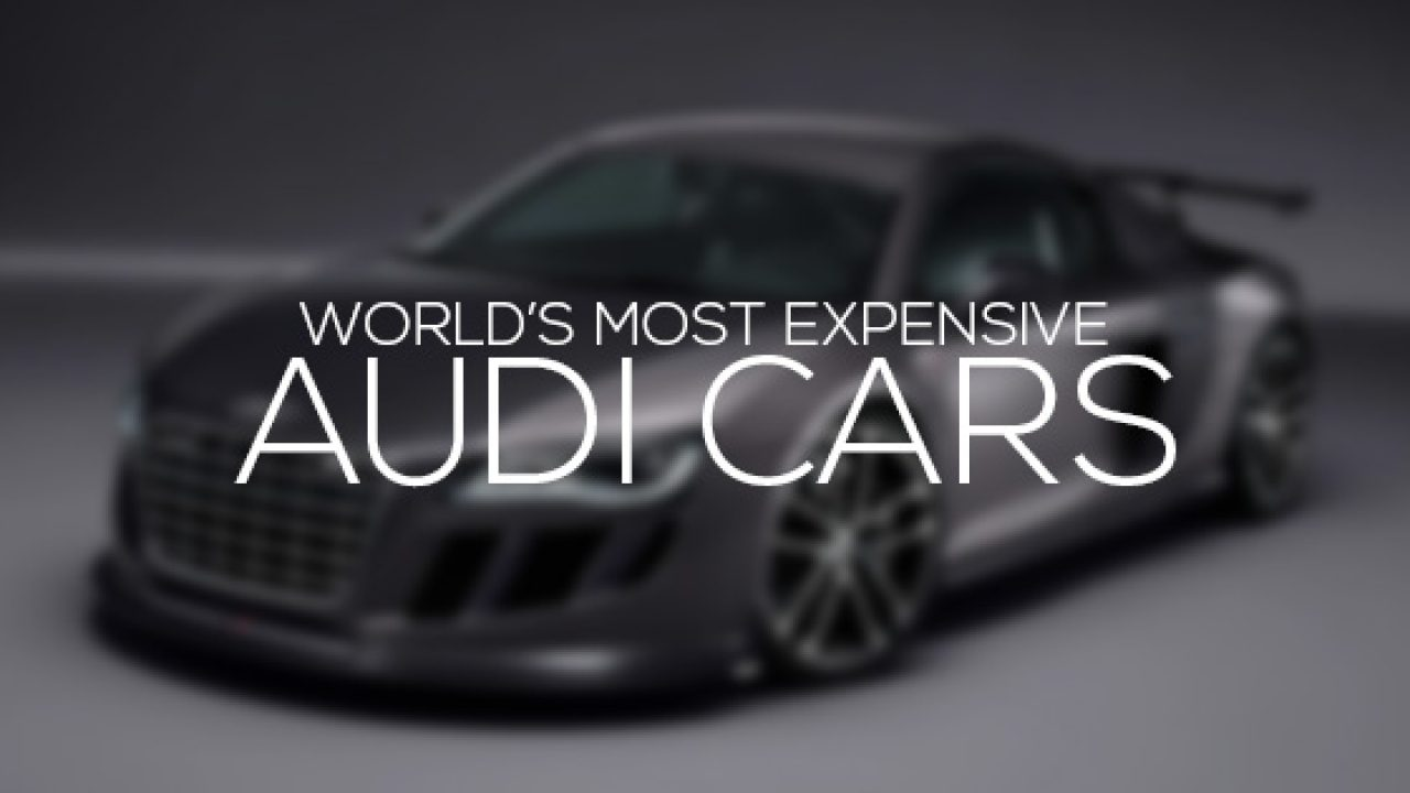 Most Expensive Audi Cars In The World Alux Com