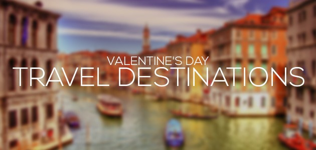 Valentine's Day Travel Destinations