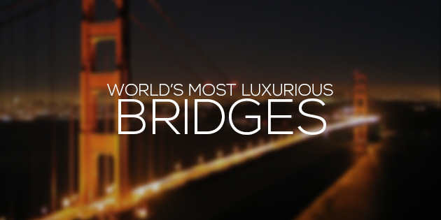 most luxurious bridges