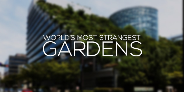 most strangest gardens world