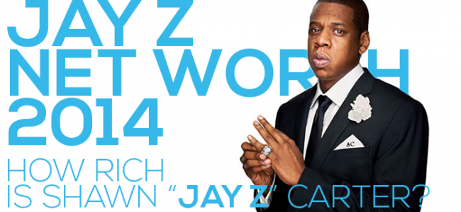 Jay Z Net Worth 2014 How much money is Jay Z worth and how much is he making per year?