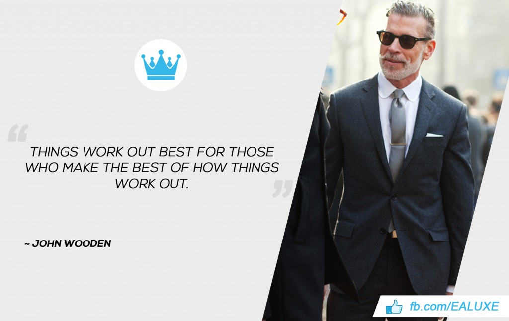 """Things work out best for those who make the best of how things work out."" John Wooden"