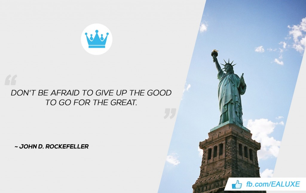 Best Quotes on Success, Motivation & Business Don't be afraid to give up the good to go for the great. ~John D. Rockefeller