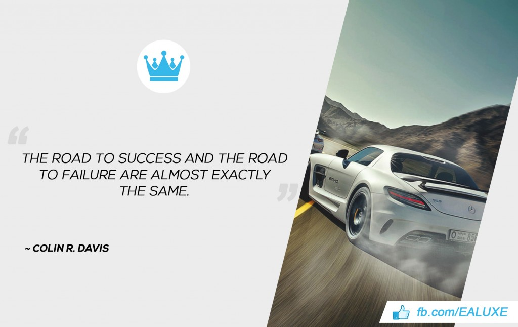 Best Quotes on Success, Motivation & Business The road to success and the road to failure are almost exactly the same. ~Colin R. Davis Ealuxe Quote