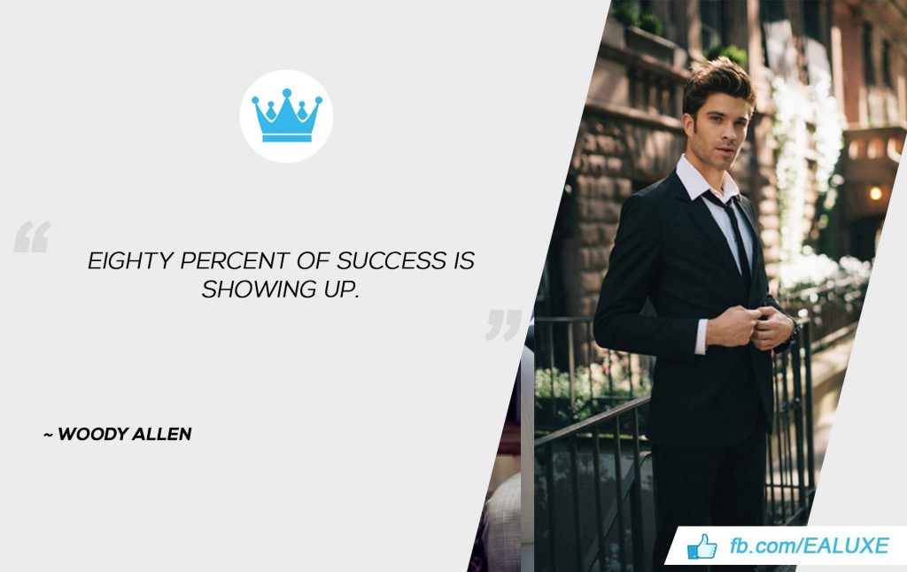 Best Quotes on Success, Motivation & Business Eighty percent of success is showing up. –Woody Allen