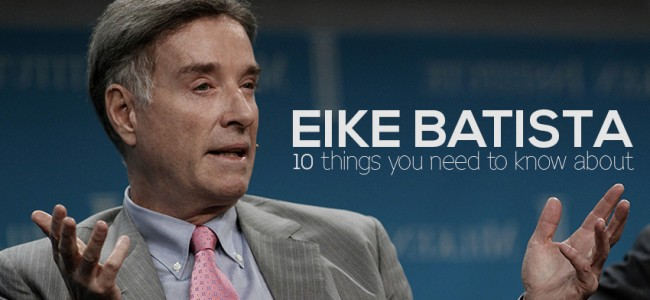 10 Things You Need To Know About Eike Batista