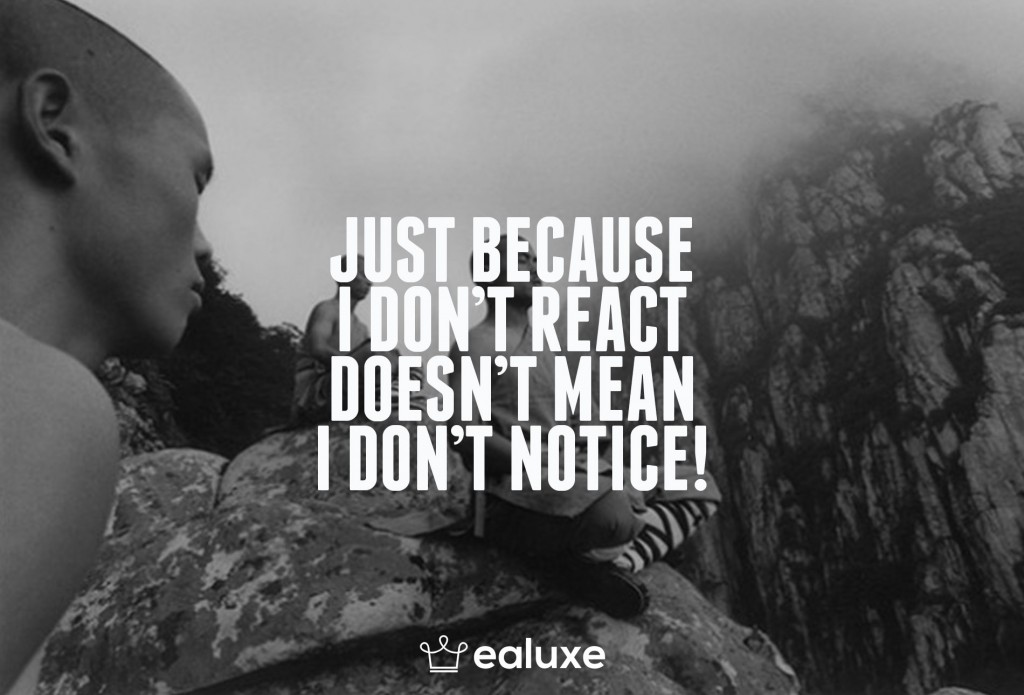 Ealuxe 100 quotes on motivation success overcoming obstacles and life get inspired (100) Just because I don't react doesn't mean I don't notice!