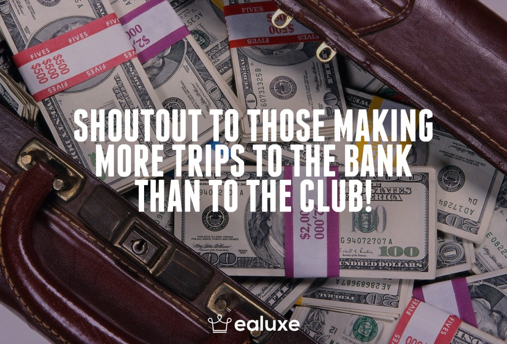 Ealuxe 100 quotes on motivation success overcoming obstacles and life get inspired (24) Shoutout to those making more trips to the bank than to the club!