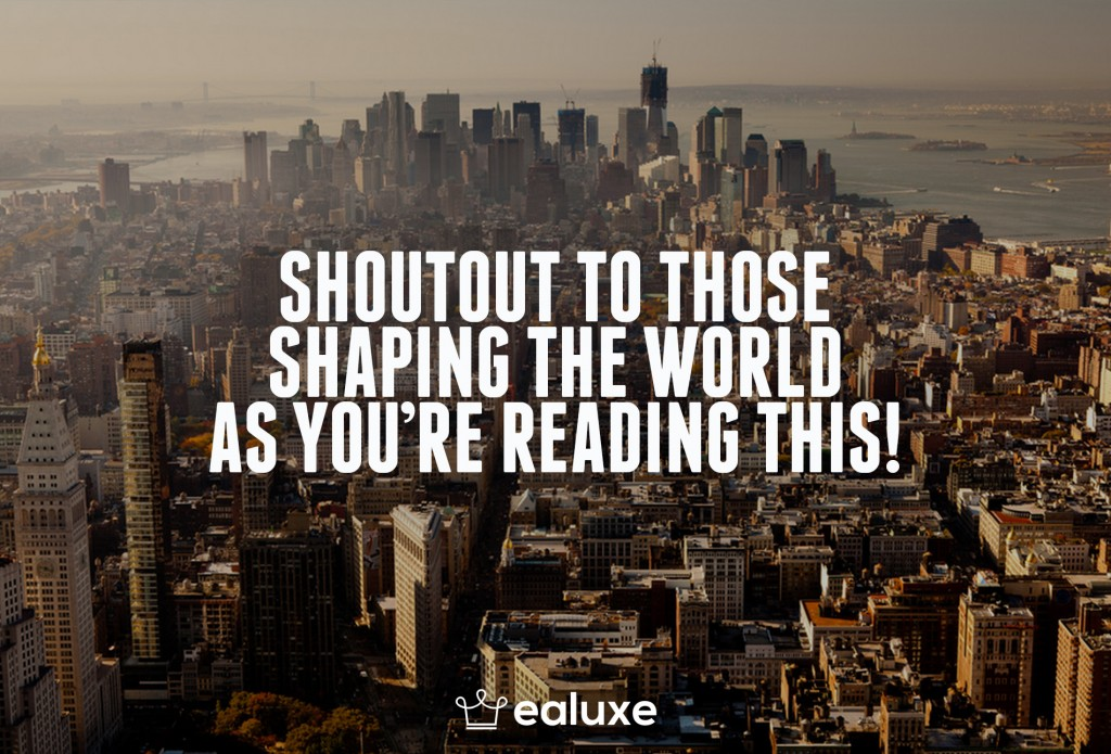 Ealuxe 100 quotes on motivation success overcoming obstacles and life get inspired (27) Shoutout to those shaping the world as you're reading this!