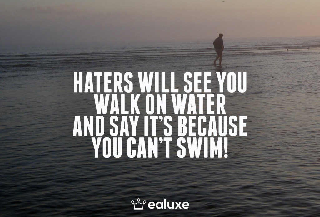 Ealuxe 100 quotes on motivation success overcoming obstacles and life get inspired (28) Haters will see you walk on water and say it's because you can't swim!