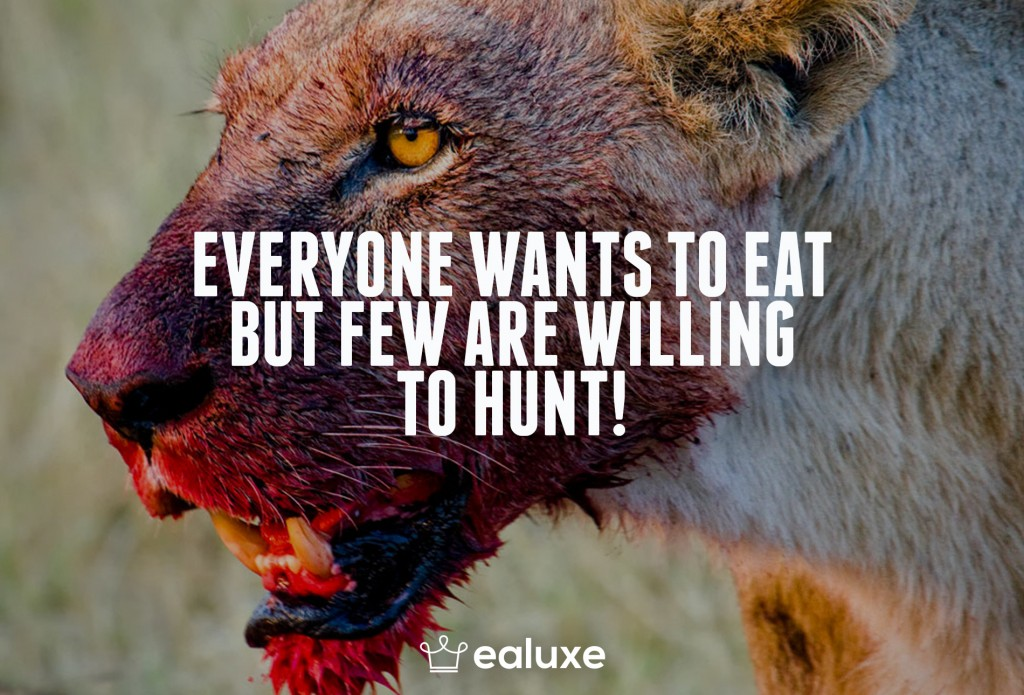 Ealuxe 100 quotes on motivation success overcoming obstacles and life get inspired (29) Everyone wants to eat but few are willing to hunt!
