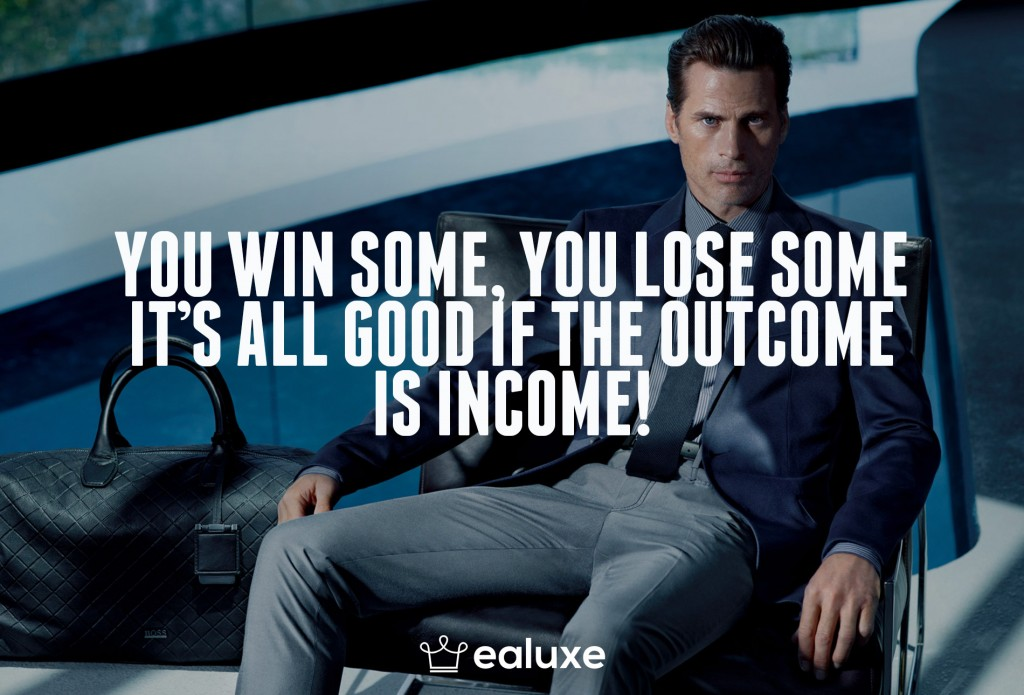 Ealuxe 100 quotes on motivation success overcoming obstacles and life get inspired (30) You win some you lose some, it's all good if the outcome is income!