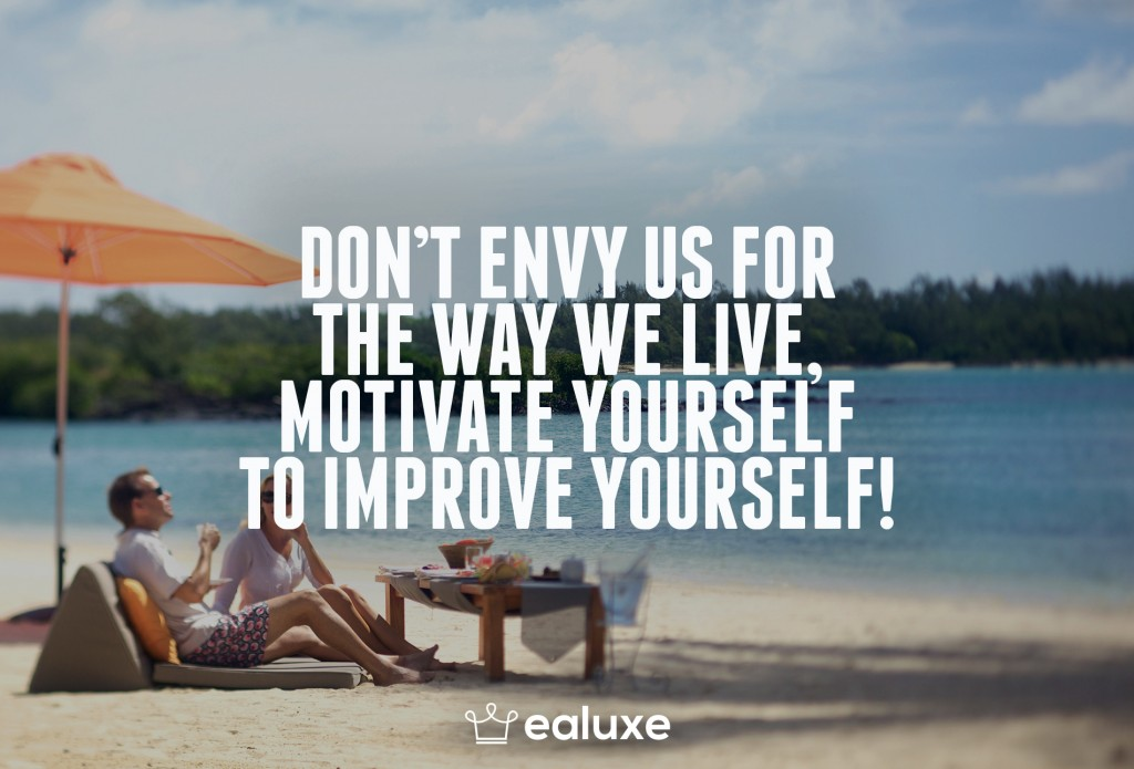 Ealuxe 100 quotes on motivation success overcoming obstacles and life get inspired (37) Don't envy us for the way we live, motivate yourself to improve yourself!