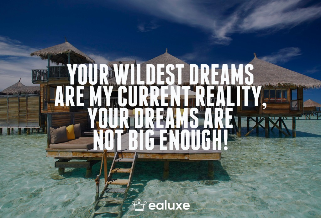 Ealuxe 100 quotes on motivation success overcoming obstacles and life get inspired (38) Your wildest dreams are my current reality, your dreams are not big enough!