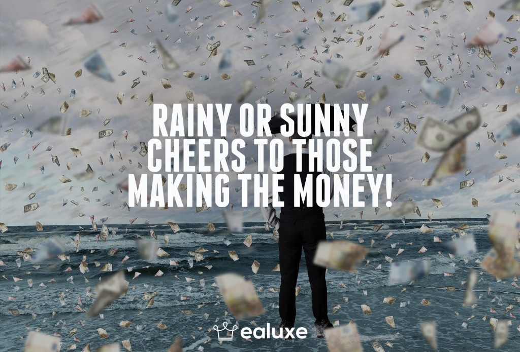 Ealuxe 100 quotes on motivation success overcoming obstacles and life get inspired (44) Rainy or sunny cheers to those making the money!