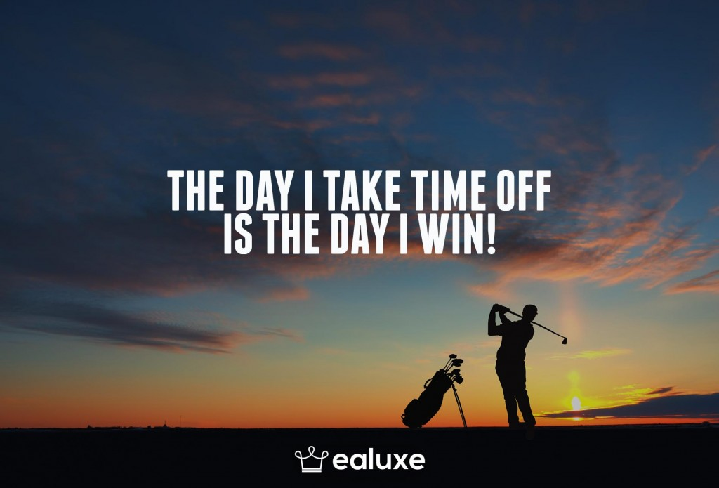 Ealuxe 100 quotes on motivation success overcoming obstacles and life get inspired (56) The day I take time off is the day I win!
