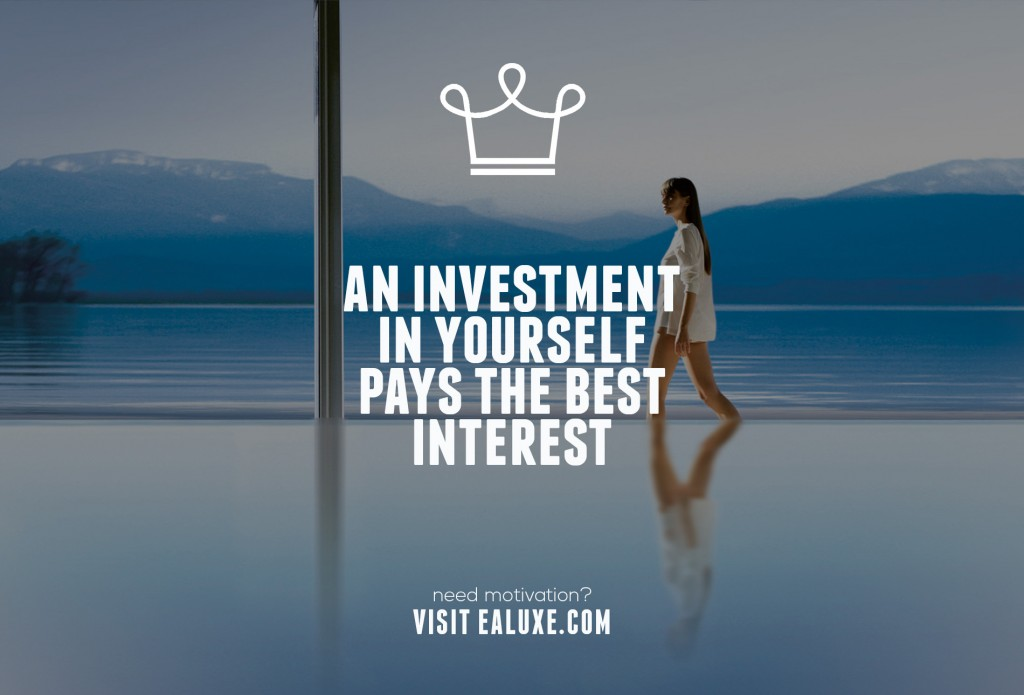 Ealuxe 100 quotes on motivation success overcoming obstacles and life get inspired (6) An investment in yourself pays the best interest!