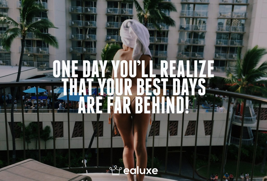 Ealuxe 100 quotes on motivation success overcoming obstacles and life get inspired (63) One day you'll realize that your best days are far behind! This is not that day!