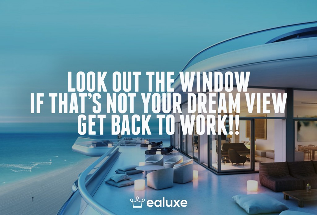 Ealuxe 100 quotes on motivation success overcoming obstacles and life get inspired (65) Look out the window, if that's not your dream view get back to work!