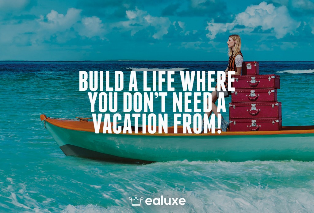 Ealuxe 100 quotes on motivation success overcoming obstacles and life get inspired (68) Build a life where you don't need a vacation from!